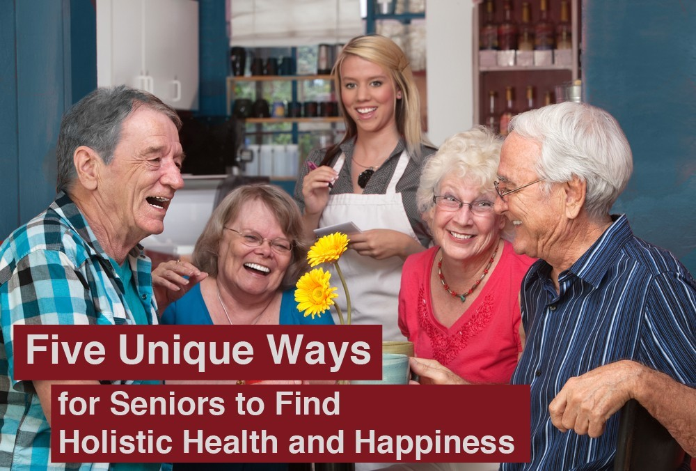 Wise and Wonderful: Five Unique Ways for Seniors to Find Holistic Health and Happiness